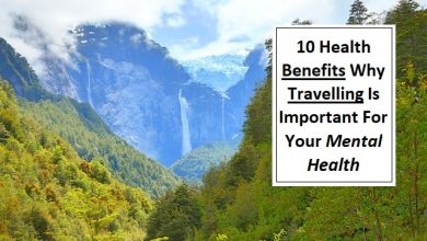 Photo of 10 Health Benefits Why Travelling is Important for Your Mental Health
