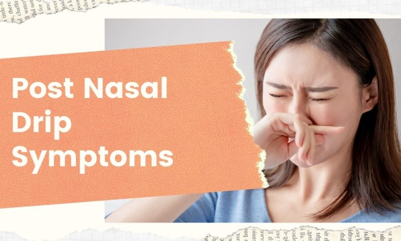 post nasal drip symptoms